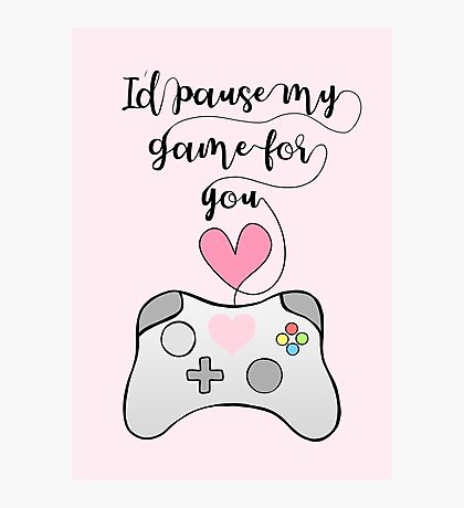 Gamer Anniversary - Pause my Game for you - gaming - girlfriend - boyfriend - wife - husband - partner - gaming couple - games - pun Photographic Print