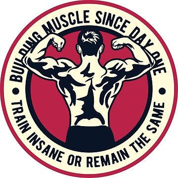 Building Muscle Since Day One. Train Insane of Remain The Same! by ThatMerchStore
