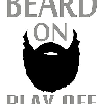 Beard on Play Off by ThatMerchStore