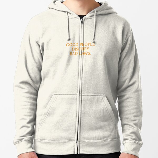 GOOD PEOPLE DISOBEY BAD LAWS Zipped Hoodie