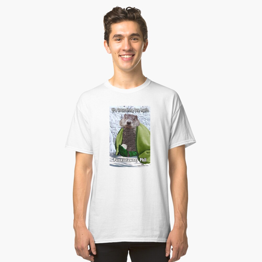 It's Groundhog Day Again Classic T-Shirt Front