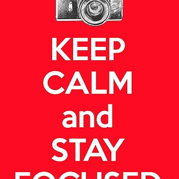 Keep Calm And Stay Focused by ernstc