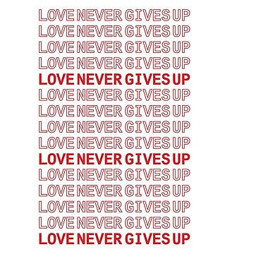 LOVE NEVER GIVES UP by Deepak1990