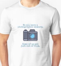 We all have photographic memory... Unisex T-Shirt