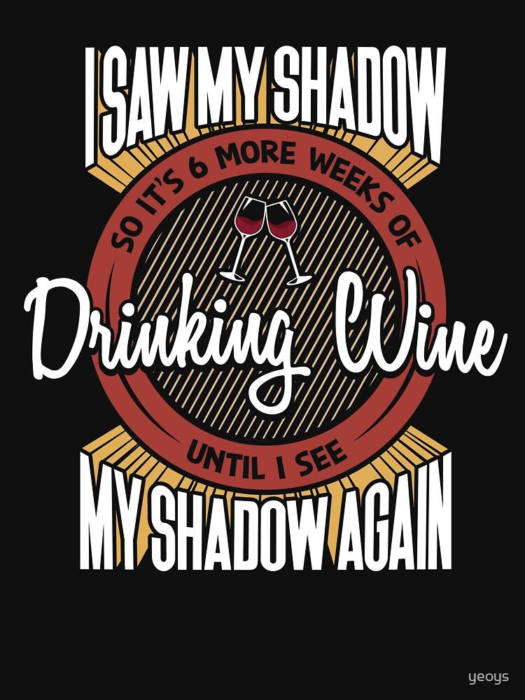 6 More Weeks Of Drinking Wine - Groundhog Day Gift von yeoys