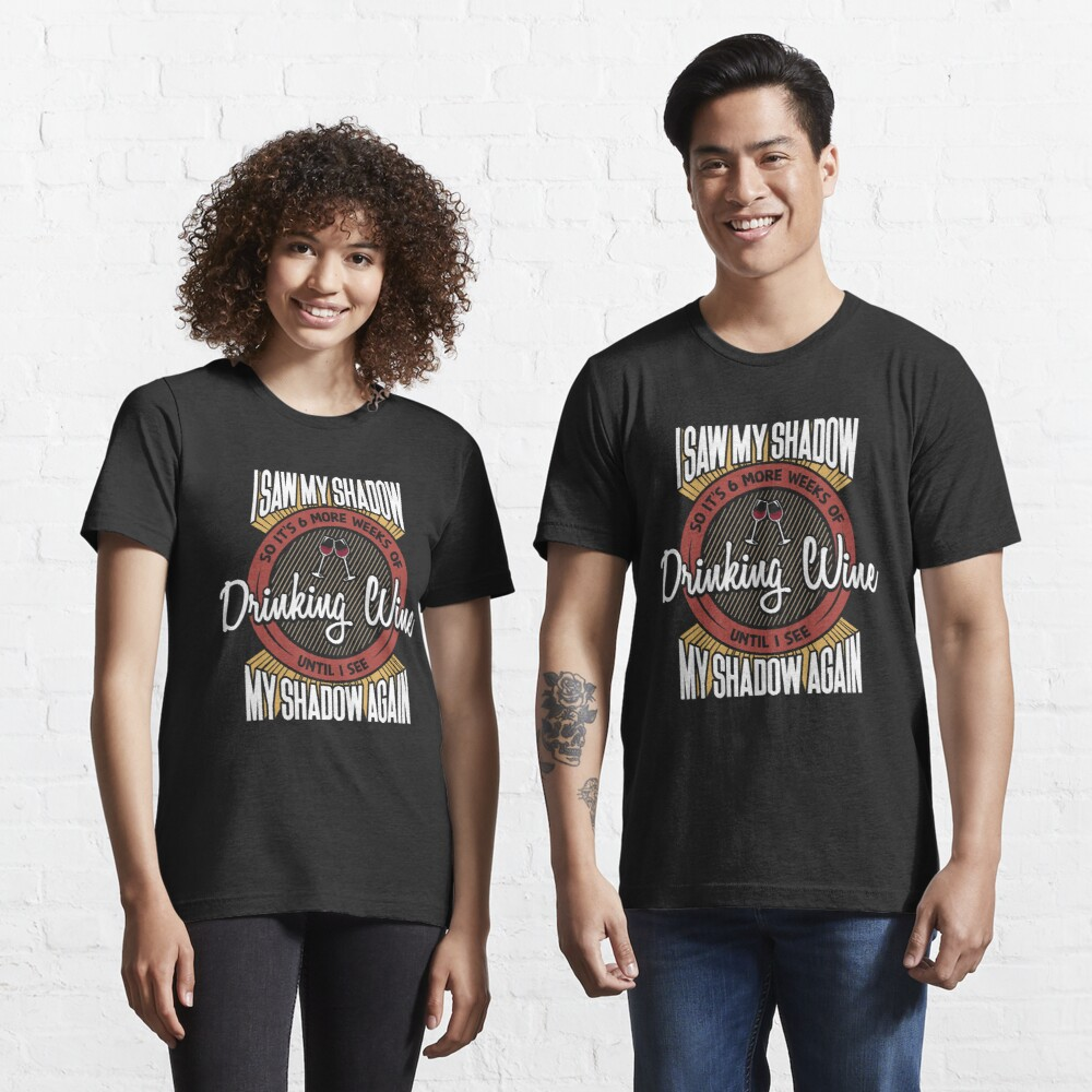6 More Weeks Of Drinking Wine - Groundhog Day Gift Essential T-Shirt