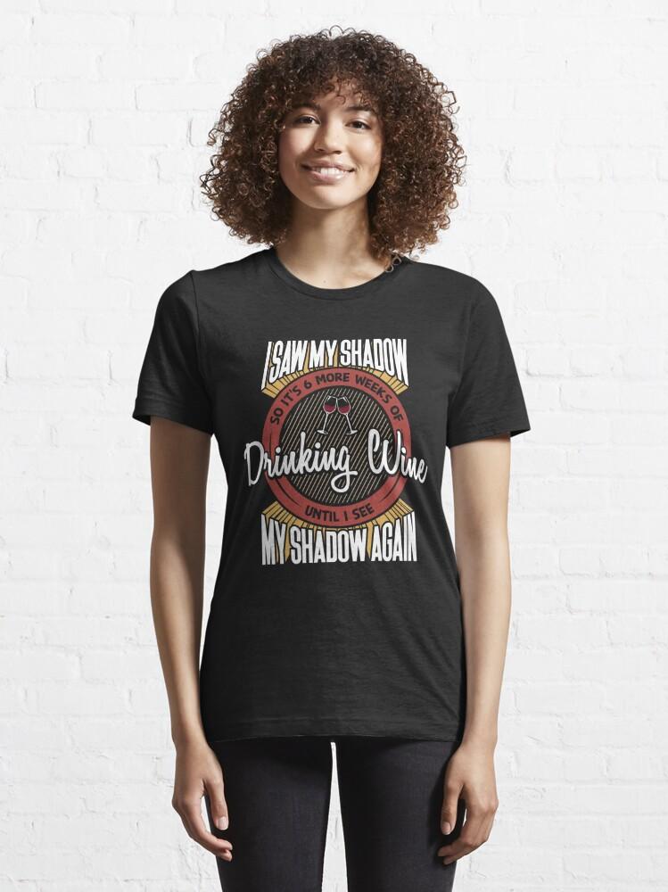 Alternative Ansicht von 6 More Weeks Of Drinking Wine - Groundhog Day Gift Essential T-Shirt