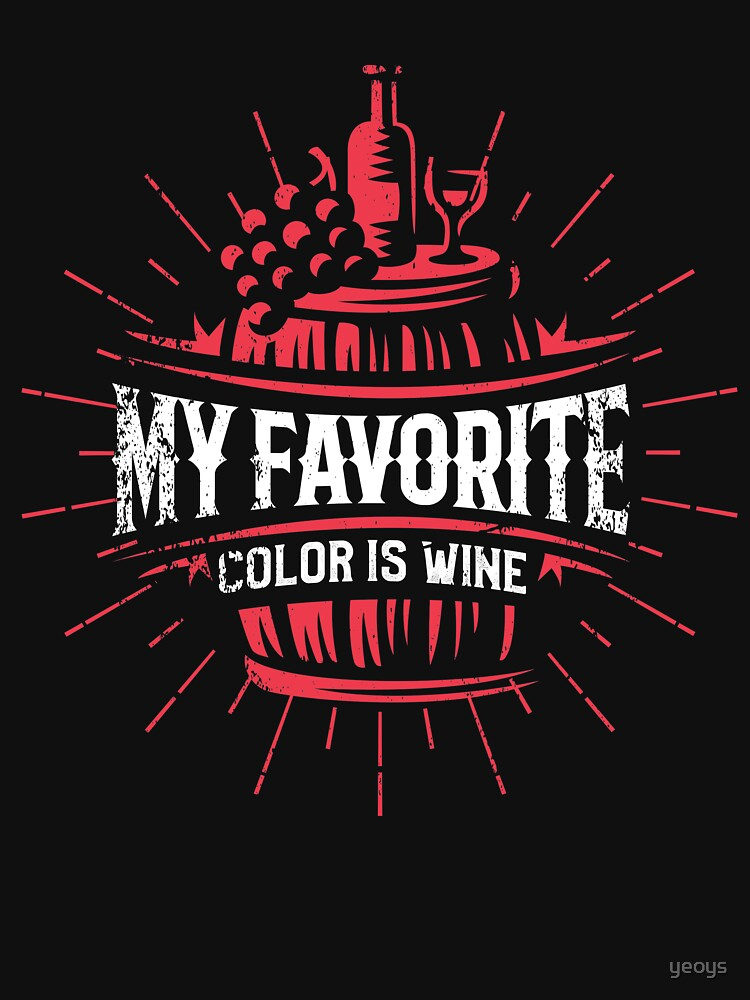 My Favorite Color Is Wine - Funny Wine Quote Gift von yeoys