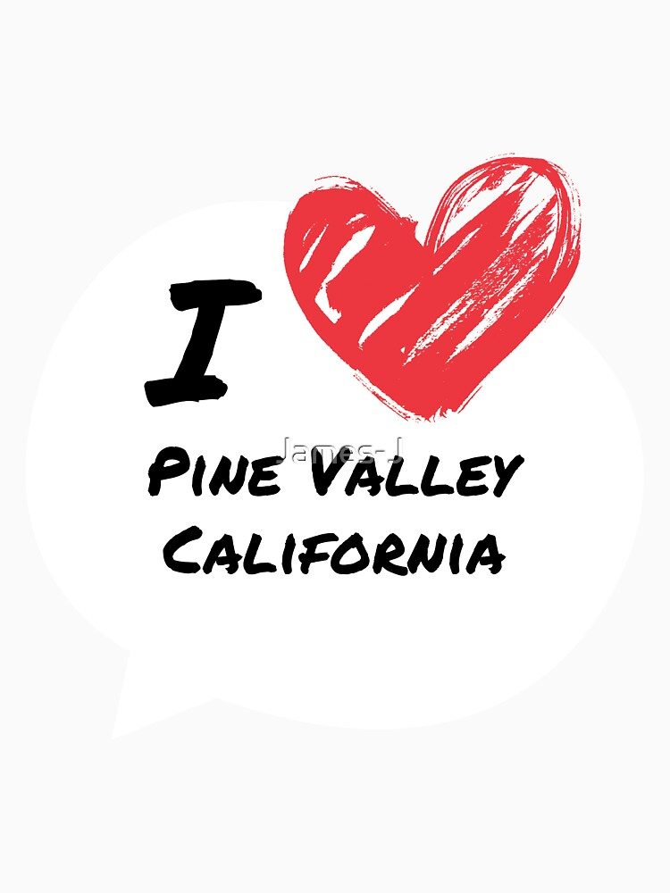 I love Pine Valley California by James-J