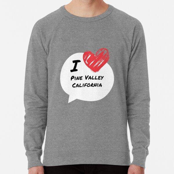 I love Pine Valley California Lightweight Sweatshirt