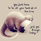 """You Don't Have to be at Your Best All of The Time"" Otter by thelatestkate"