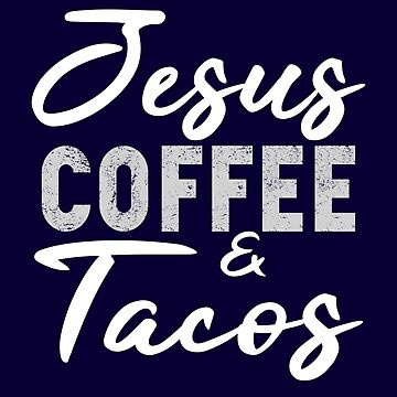 Jesus Coffee and Tacos by STdesigns