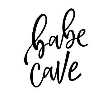 Babe Cave by kjanedesigns