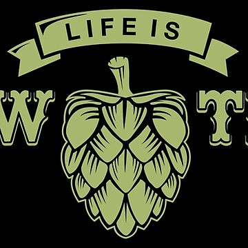 Life Is Brewtiful - Funny Beer Quote Gift by yeoys