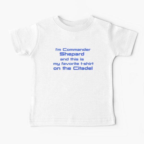 Commander Shepard Favorite Baby T-Shirt