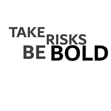 Take Risks Be BOLD Premium Design by Uwais-K