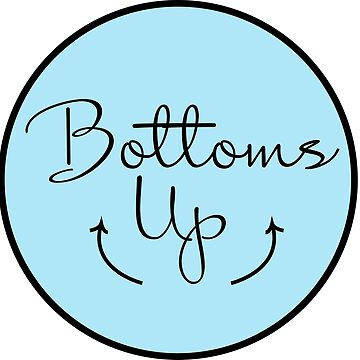 Bottoms Up by jennaannx11