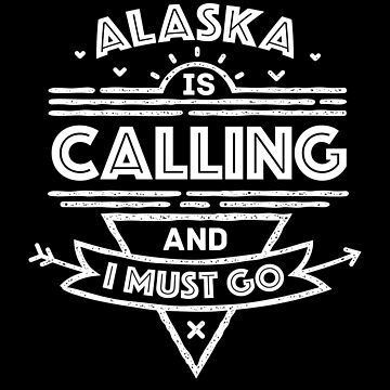 Alaska Is Calling And I Must Go Distressed Travel Gift by inkedtee
