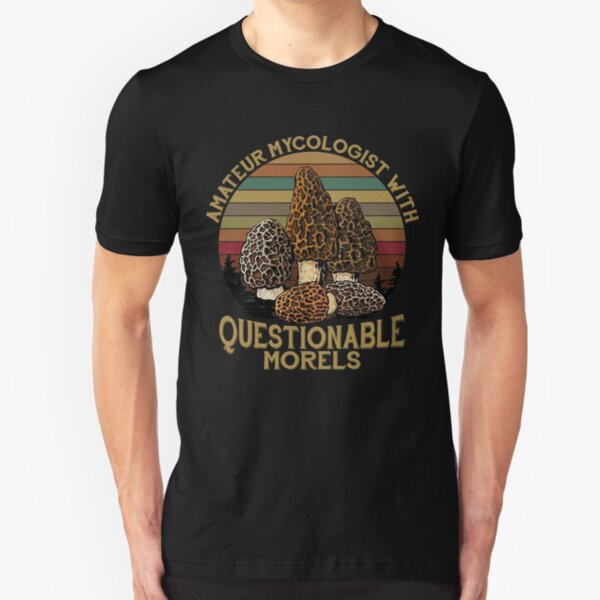 Amateur Mycologist With Questionable Morels Slim Fit T-Shirt