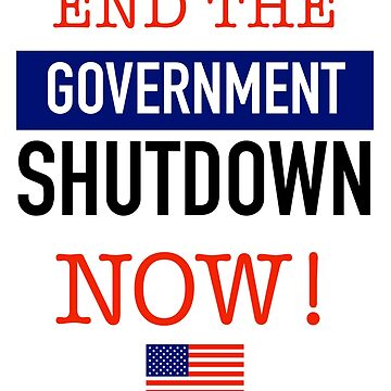 End the Shutdown now t-shirt - Anti Trump, Anti Government Shutdown shirt by Sagan88