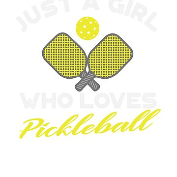 Just a Girl Who Loves Pickleball t shirt by Dan66