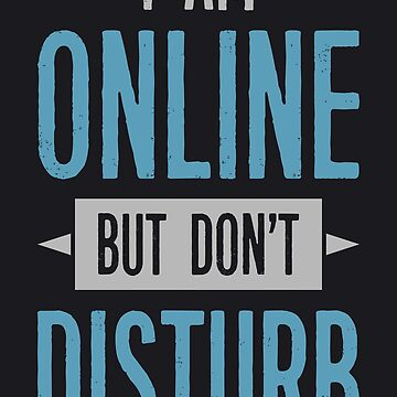 i am online but dont disturb by tmsarts