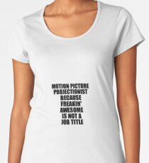 Motion Picture Projectionist Freaking Awesome Funny Gift Idea for Coworker Employee Office Gag Job Title Joke Premium Rundhals-Shirt