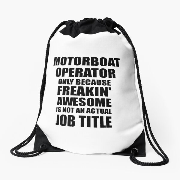 Motorboat Operator Freaking Awesome Funny Gift Idea for Coworker Employee Office Gag Job Title Joke Drawstring Bag