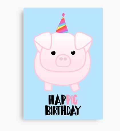 PIG Birthday - Happig birthday - Pun - Party - Gift - Present - Party Pig - Hog - Cute - Fun  Canvas Print