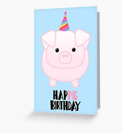 PIG Birthday - Happig birthday - Pun - Party - Gift - Present - Party Pig - Hog - Cute - Fun  Greeting Card