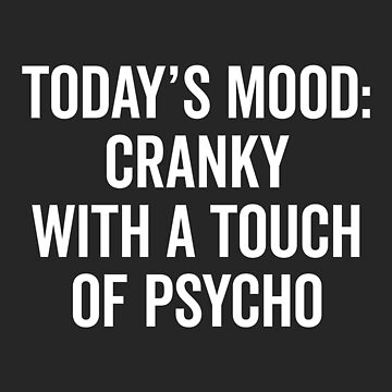 Cranky & Psycho Funny Quote by quarantine81