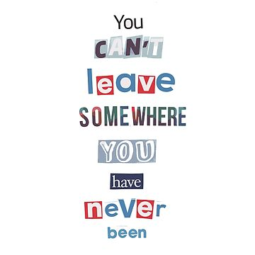 You can't leave somewhere you've never been by Totaldannation