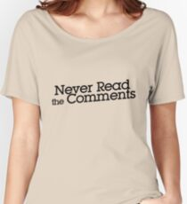 Never read the comments Women's Relaxed Fit T-Shirt