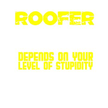 I'm a roofer my level of sarcasm depends on your stupidity by Faba188