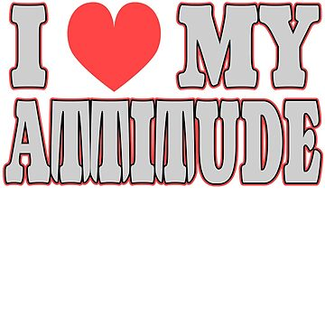 """I Love My Attitude"" tee design. Makes an awesome gift to your friends and family too!Grab yours now by Customdesign200"