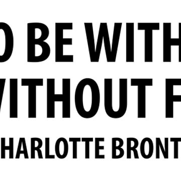 It is better to be without logic than to be without feeling. - Charlotte Bronte by designite
