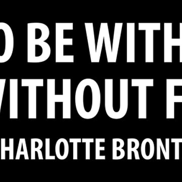 It is better to be without logic than to be without feeling. - Charlotte Bronte (white) by designite