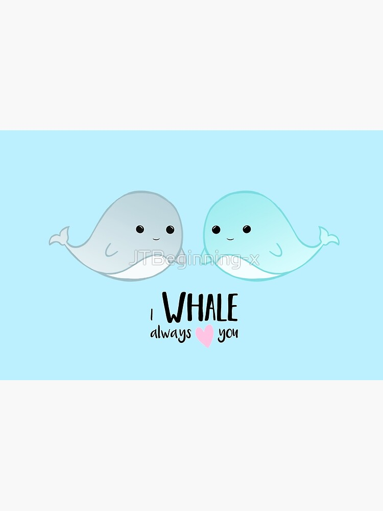 I WHALE always love you - Valentines - Whale Pun - Valentine Pun - Cute - Adorable - Couple - Boyfriend - Girlfriend - Husband - Wife by JTBeginning-x