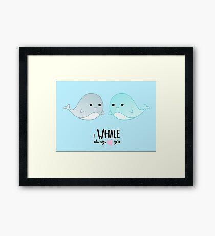 I WHALE always love you - Valentines - Whale Pun - Valentine Pun - Cute - Adorable - Couple - Boyfriend - Girlfriend - Husband - Wife Framed Print