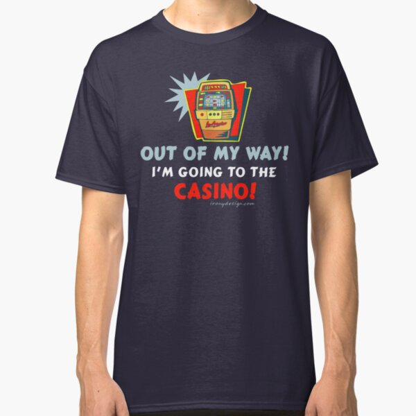 Out of My Way Casino Funny Classic T-Shirt