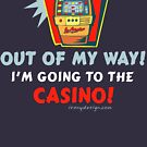 Out of My Way Casino by ironydesigns