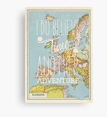 I do believe it's time for another adventure - Europe Canvas Print
