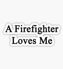 A Firefighter Loves Me  Sticker