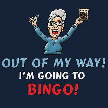 Out of my Way Bingo Funny by ironydesigns