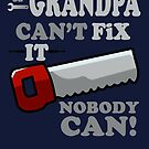 If Grandpa Can't Fix it, nobody can! by CJSDesign