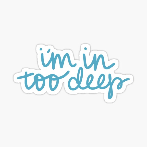 in too deep Sticker