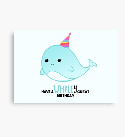 Have a WHALEy great Birthday - Whale Puns - Birthday Puns - Whale Design - Funny - Adorable - Party - Birthday Hat Canvas Print