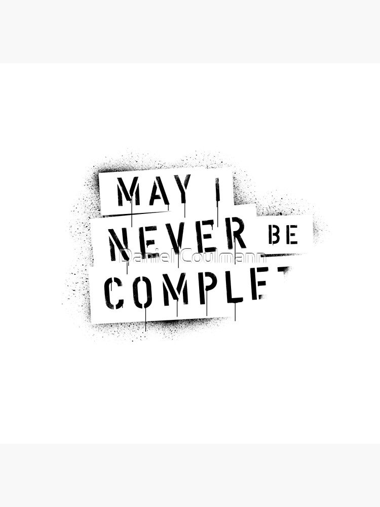 QUOTE / May I Never Be Complete von danielcoulmann