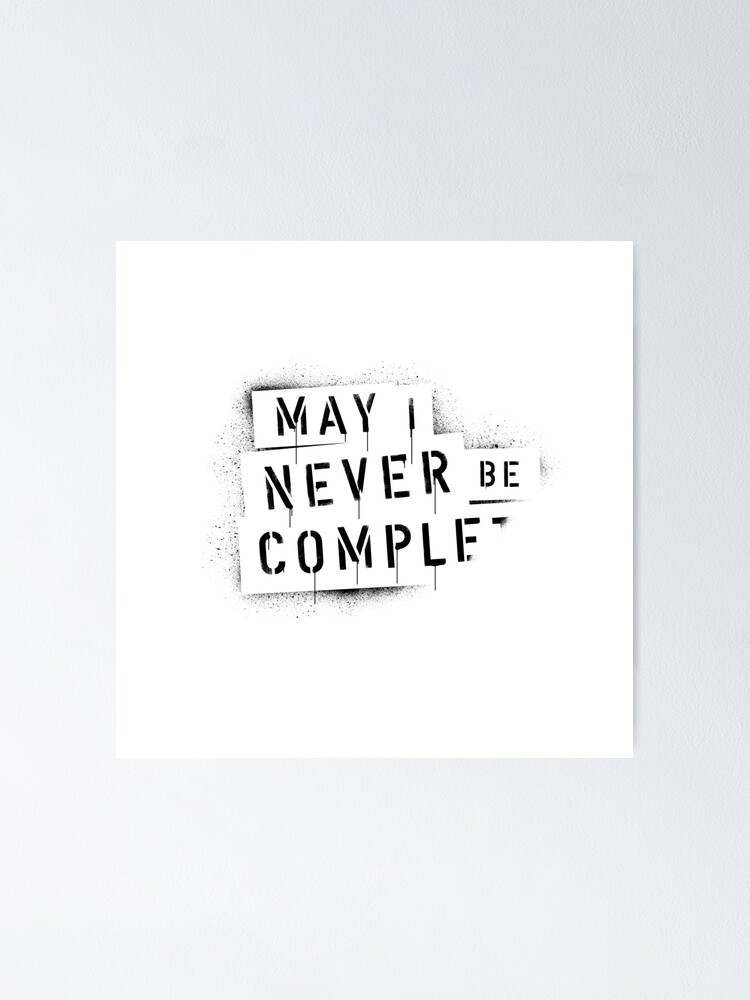Alternative Ansicht von QUOTE / May I Never Be Complete Poster