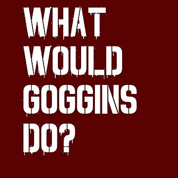What would Goggins Do? by dmanzer2